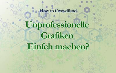 Unprofessionelle Grafiken im Crowdfunding: Einfach machen?